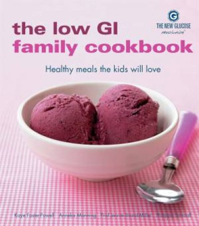 The New Glucose Revolution: The Low GI Family Cookbook