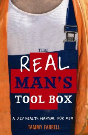 Real Man's Tool Box: A DIY Health Manual for Men by Tammy Farrell