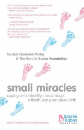 Small Miracles: Coping With a Difficult Pregnancy, Premature Baby or the Loss of a Baby by Rachel Stanfield-Porter & The Bonnie Babes Found