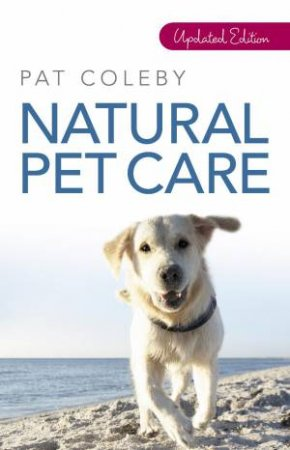Natural Pet Care, Updated Ed by Pat Coleby