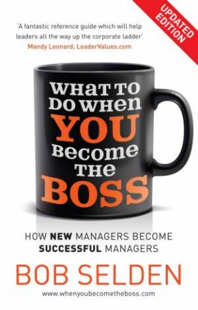 What to Do When You Become the Boss: How New Managers Become Successful Managers by Bob Selden