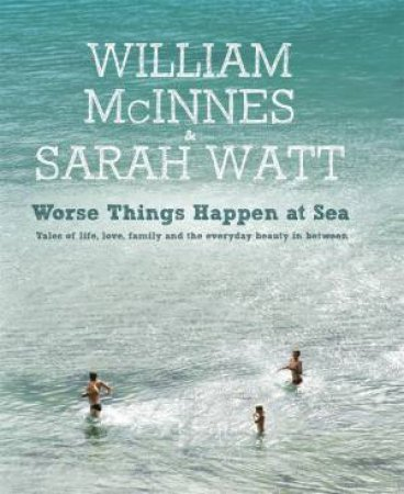 Worse Things Happen at Sea by William McInnes & Sarah Watt