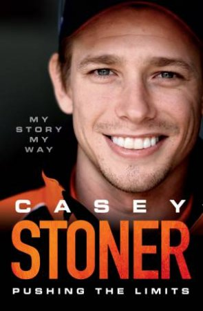 Casey Stoner: Pushing the Limits by Casey Stoner