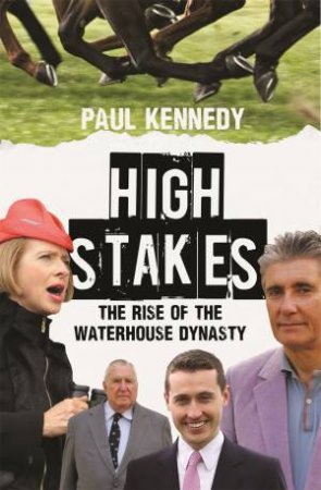 High Stakes: The Rise of the Waterhouse Dynasty by Paul Kennedy