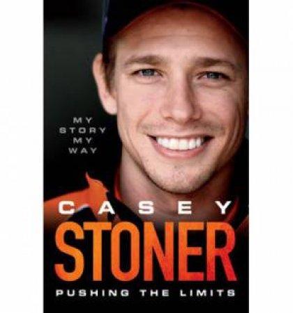 Casey Stoner: Pushing the Limits by Casey Stoner