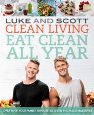 Clean Living: Eat Clean All Year by Luke Hines & Scott Gooding