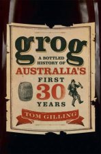 Grog A Bottled History Of Australias First 30 Years