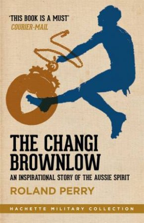 The Changi Brownlow by Roland Perry