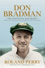 Don Bradman: The Definitive Biography by Roland Perry