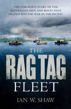 The Rag Tag Fleet by Ian W. Shaw