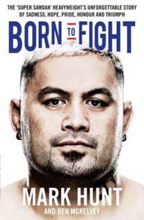 Born To Fight by Mark Hunt & Ben Mckelvey