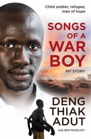 Songs Of A War Boy by Deng Thiak Adut & Ben Mckelvey