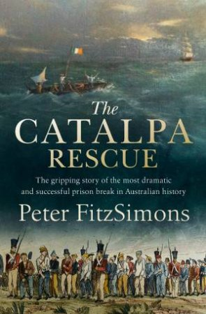 The Catalpa Rescue by Peter FitzSimons