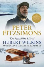 The Incredible Life Of Hubert Wilkins