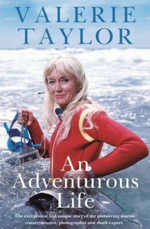 Valerie Taylor: An Adventurous Life by Valerie Taylor