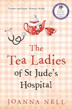 The Tea Ladies Of St Jude's Hospital by Joanna Nell
