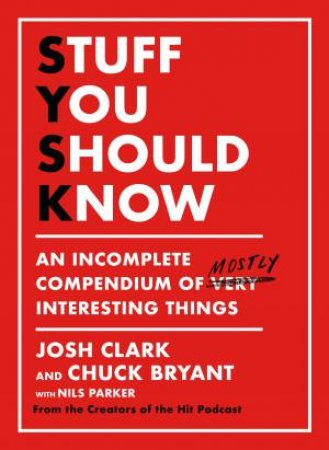 Stuff You Should Know by Josh Clark & Chuck Bryant