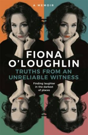 Truths From An Unreliable Witness by Fiona O'Loughlin
