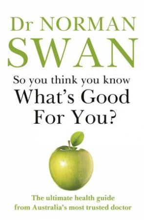 So You Think You Know What's Good For You by Norman Swan