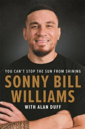 You Can't Stop The Sun From Shining by Sonny Bill Williams and Alan Duff