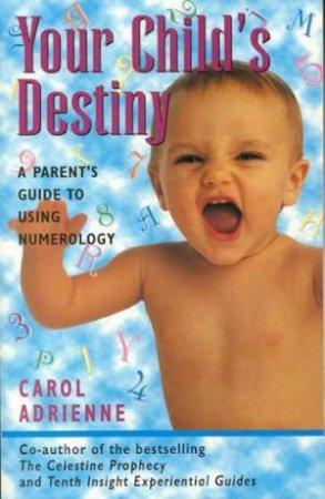 Your Child's Destiny by Carol Adrienne