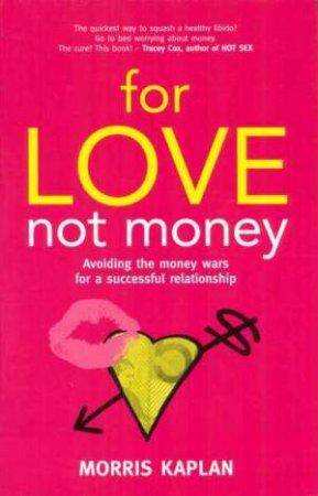For Love Not Money by Morris Kaplan