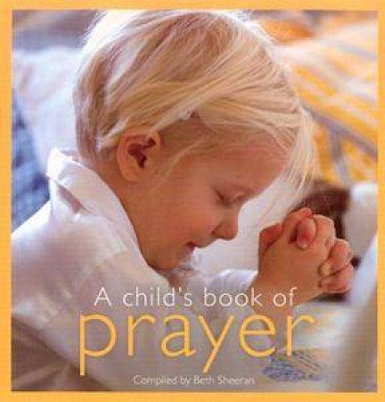 A Child's Book Of Prayer by Beth Sheeran