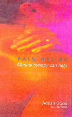 Pain Relief: Manual Therapy Can Help by Dr Adrian Good
