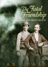 The Fatal Friendship Ned Kelly Aaron Sherritt  Joe Byrne