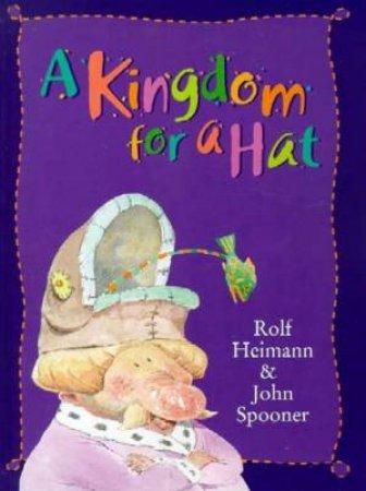 A Kingdom For A Hat by Rolf Heimann & John Spooner