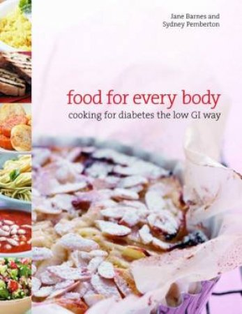 Food For Every Body: Cooking For Diabetes The Low GI Way by Jane Bames & Sydney Pemberton