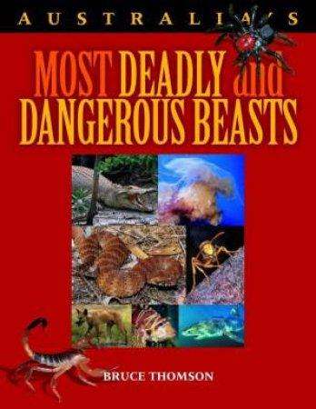 Australias Most Deadly And Dangerous Beasts by Bruce Thomson