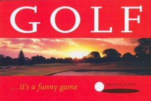 Golf: It's A Funny Game by David Scaletti