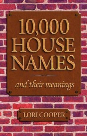 10,000 House Names And Their Meanings by Lori Cooper