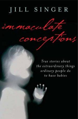 Immaculate Conceptions by Jill Singer