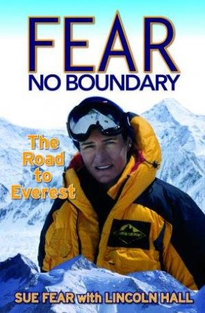 Fear No Boundary: The Road To Everest by Lincoln Hall
