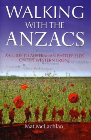 Walking With The Anzacs by Matt McLachlan