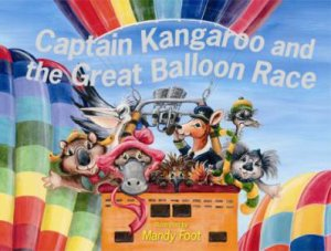 Captain Kangaroo and the Great Balloon Race by Mandy Foot