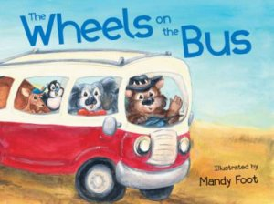 The Wheels On The Bus by Mandy Foot