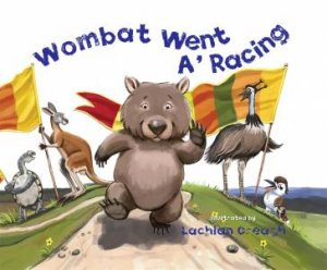 Wombat Went A' Racing by Lachlan Creagh