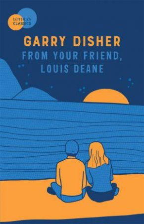 From Your Friend, Louis Deane by Garry Disher
