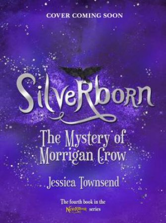 Silverborn: The Mystery Of Morrigan Crow by Jessica Townsend