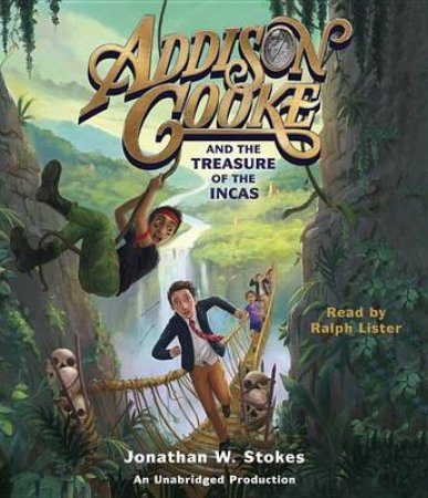 Addison Cooke And The Treasure Of The Incas by Jonathan Stokes