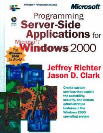 Programming Server-Side Applications For Microsoft Windows 2000 by Jeffrey Richter & Jason D Clark