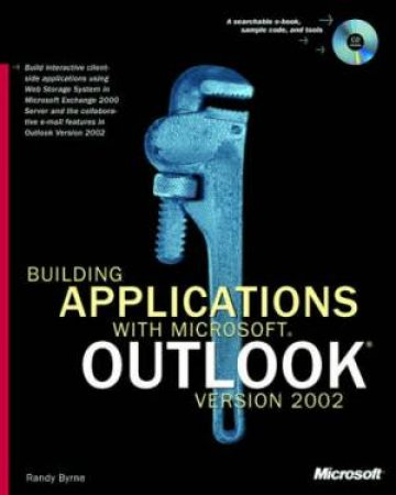 Building Applications With Microsoft Outllook Version 2002 by Randy Byrne