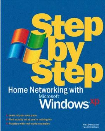 Home Networking With Microsoft Windows XP Step By Step by Matt Danda & Heather Galioto