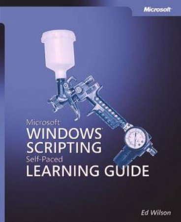 Microsoft Windows Scripting Self-Paced Learning Guide by Wilson