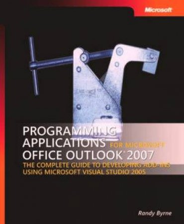 Programming Applications For Microsoft Office Outlook 2007 by Randy Byrne