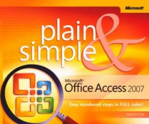 Plain And Simple: Microsoft Office Access 2007