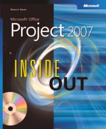 Microsoft Office Project 2007 Inside Out by Teresa S Stover